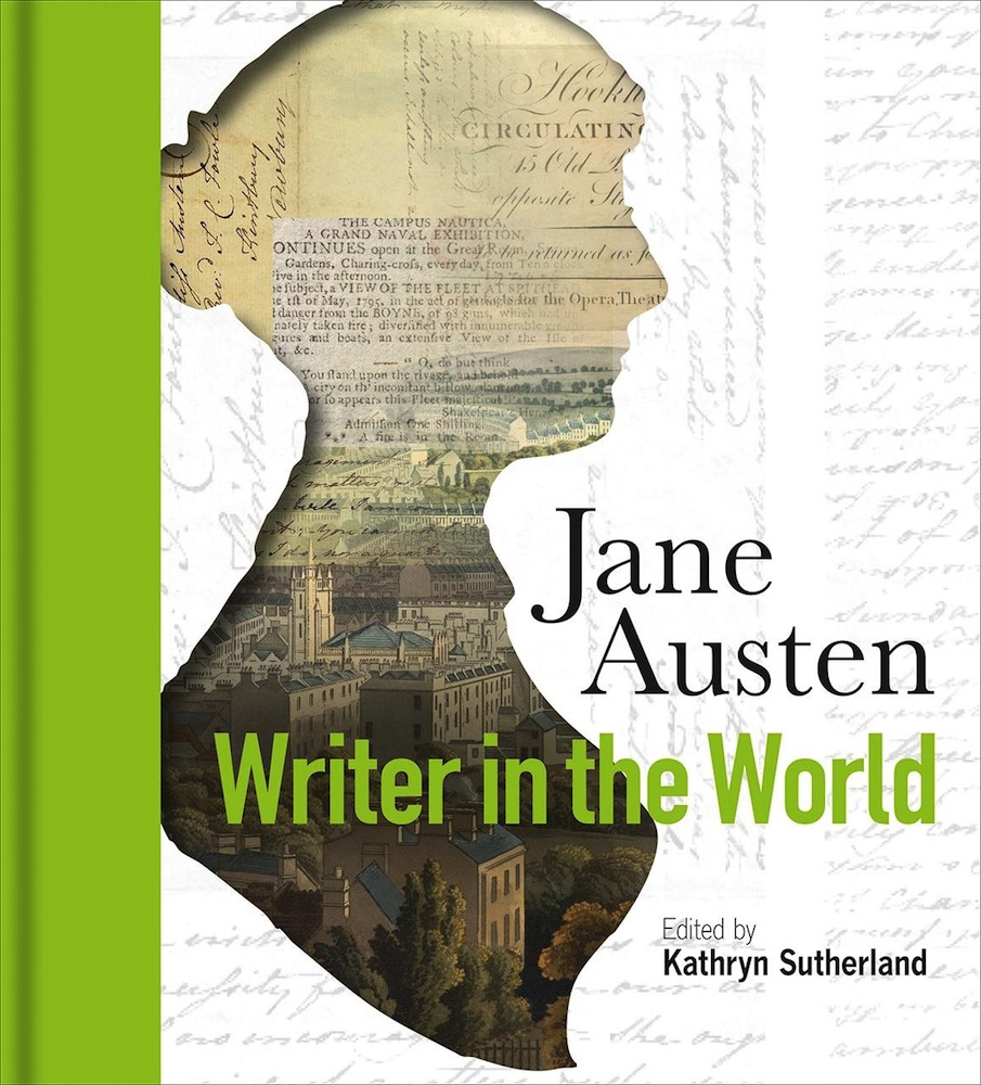 Jane Austen Writer In The World Is A Collection Of Nine Essays Published To Accompany Two Exhibitions One At Weston Library Oxford Part